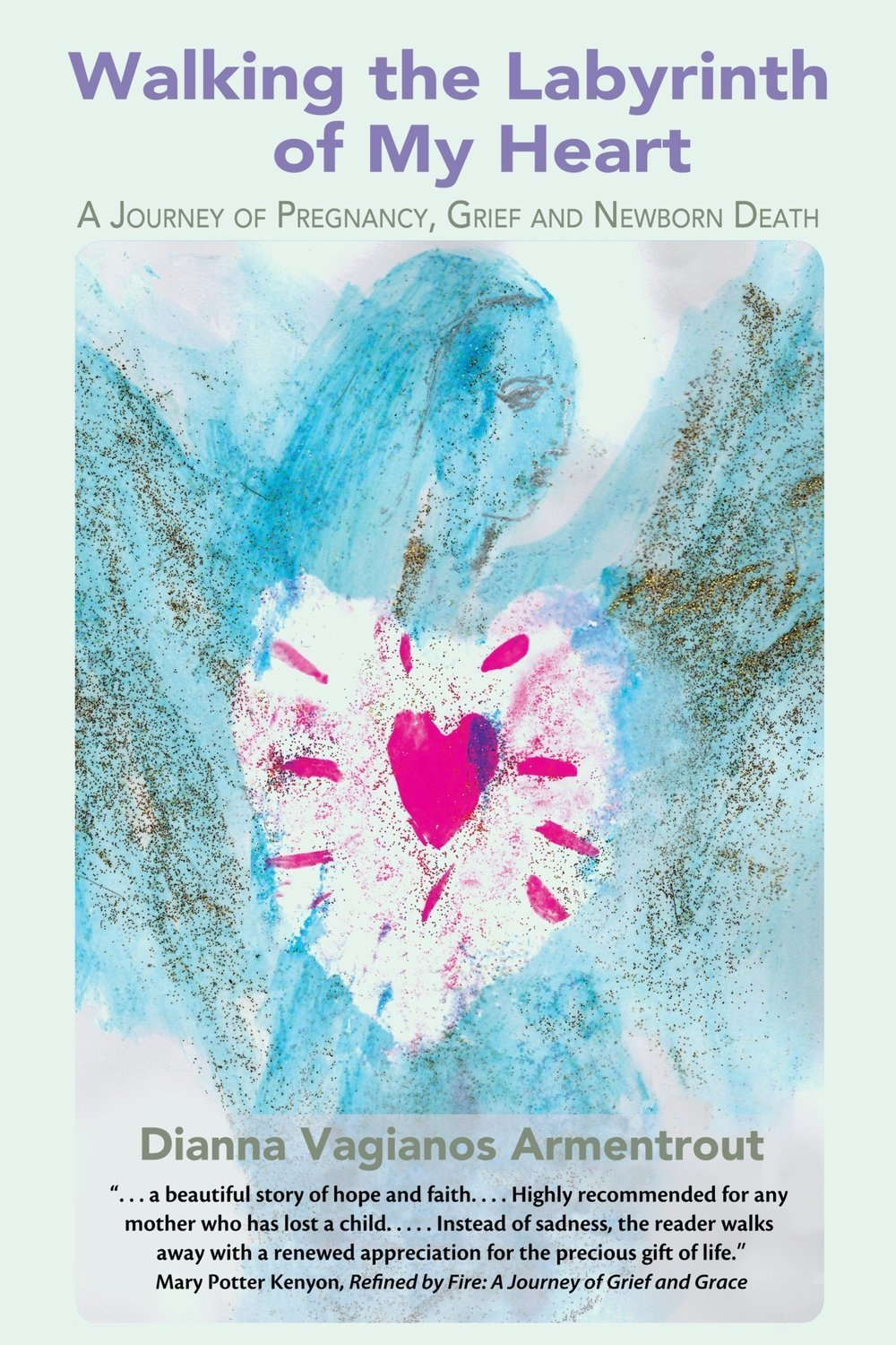 Walking the Labyrinth of My Heart: A Journey of Pregnancy, Grief and Newborn Death - Memoir