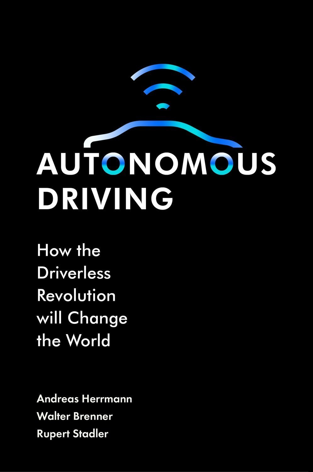 Autonomous Driving: How the Driverless Revolution will Change the World - Technology