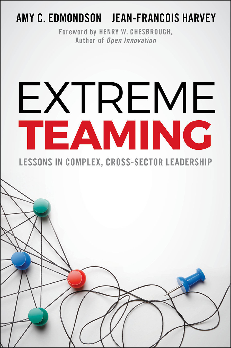 Extreme Teaming: Lessons in Complex, Cross-Sector Leadership - Leadership