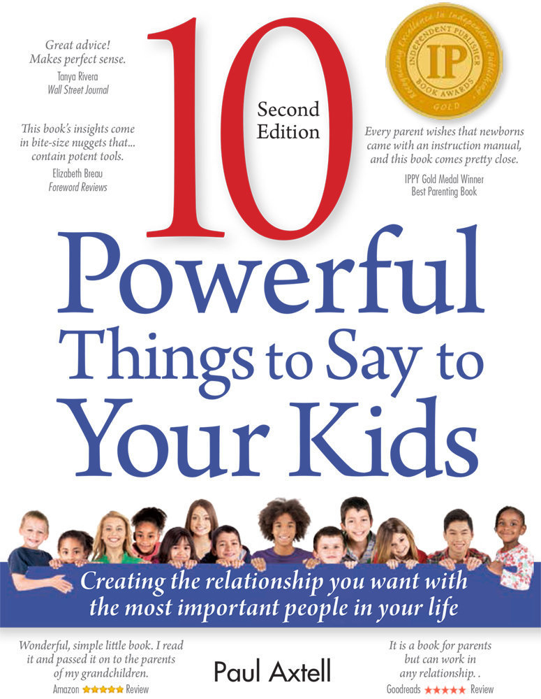 Ten Powerful Things to Say to Your Kids: Creating the Relationship You Want with the Most Important People in Your Life - Parenting
