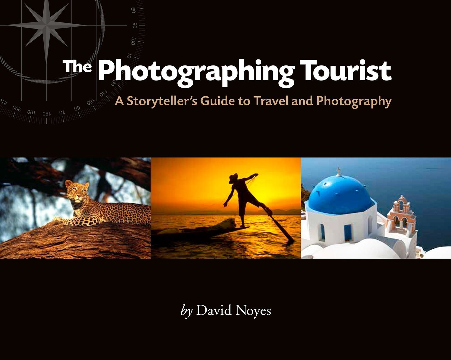 The Photographing Tourist: A Storyteller's Guide to Travel and Photography - Photography