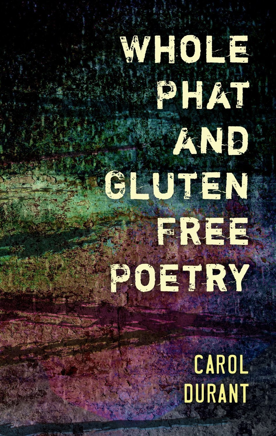 Whole Phat and Gluten Free Poetry - Poetry
