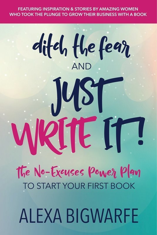 Ditch the Fear and Just Write It! - Writing and Publishing