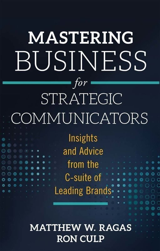 Mastering Business for Strategic Communicators: Insights and Advice from the C-suite of Leading Brands - Public Relations