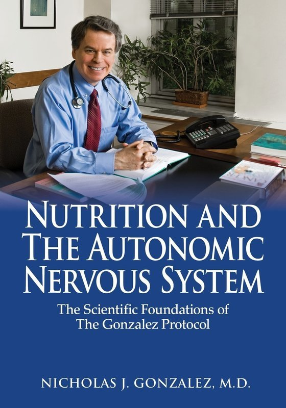 Nutrition and the Autonomic Nervous System: The Scientific Foundations of The Gonzalez Protocol - Diet and Nutrition