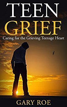 Teen Grief: Caring for the Grieving Teenage Heart - Grief