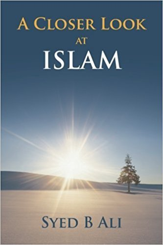 A Closer Look at Islam by Syed B Ali