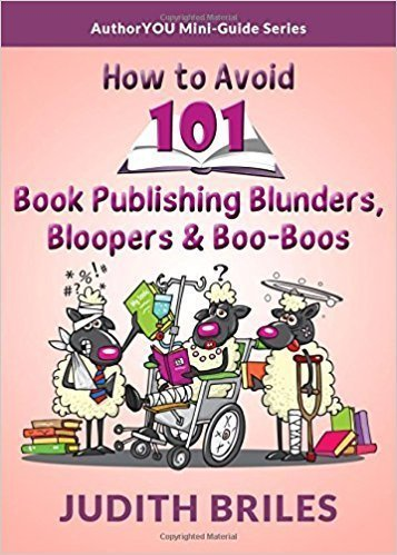 How to Avoid 101 Book Publishing Blunders, Bloopers & Boo Boos - Writing and Publishing