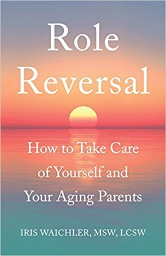 Role Reversal: How To Take Care of Yourself and Your Aging Parents - Caregiving