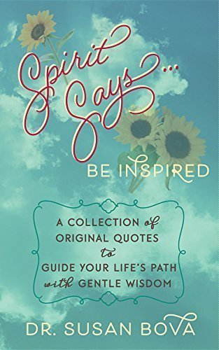 Spirit Says...Be Inspired: A Collection of Original Quotes to Guide Your Life's Path with Gentle Wisdom - Gift Books