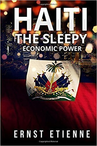 Haiti: The Sleeping Economic Power - New Non-Fiction (only published in 2016/2017)