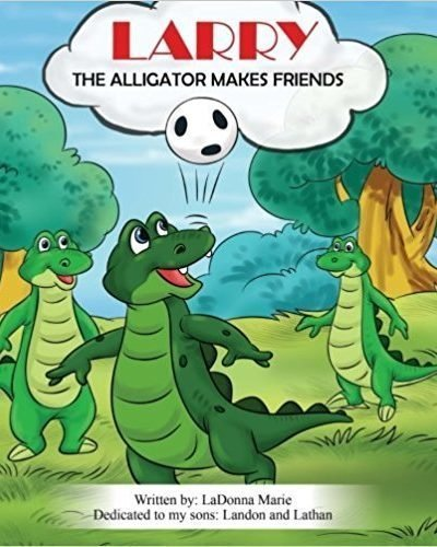 Larry the Alligator: Makes Friends - Children's Inspirational/Motivational
