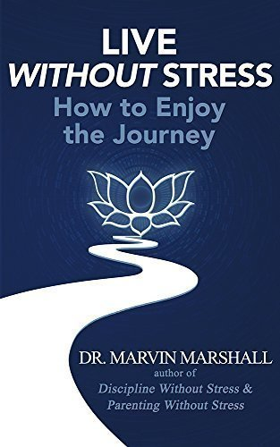 Live Without Stress: How to Enjoy the Journey - Self Help