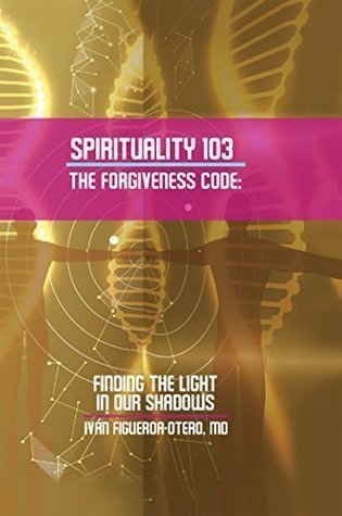 Spirituality 103: The Forgiveness Code - Spirituality