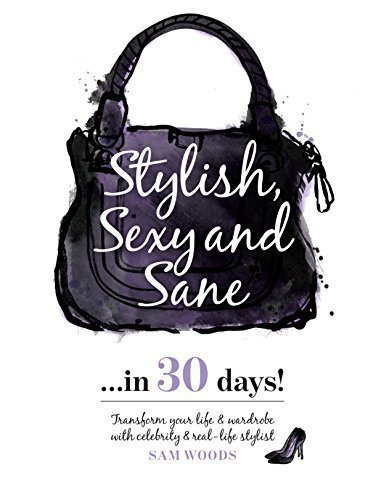 Stylish, Sexy and Sane...in 30 days! - Personal Growth/Development