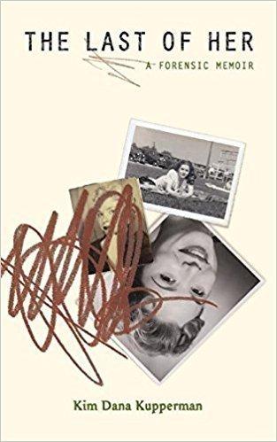 The Last of Her, A Forensic Memoir - Memoir