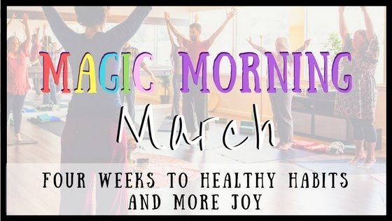 Magic Morning March: Four Weeks to Healthy Habits and More Joy