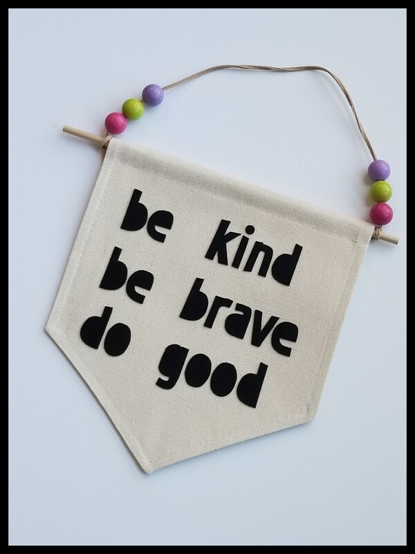 be kind be brave do good, handmade canvas wall banner, kids' room decor, inspirational kid's gift, FREE SHIPPING