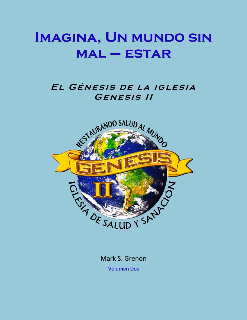 Imagina, Un mundo sin mal - estar El Genesis de la Iglesia Genesis II (Libro Electronico)