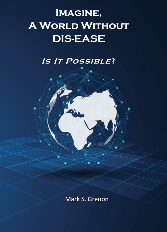 Imagine A World Without DIS-EASE Is it possible? Ebook