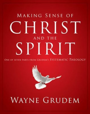 Making Sense of Christ and the Holy Spirit- Wayne Grudem