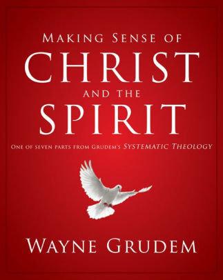 Making Sense of Christ and the Holy Spirit- Wayne Grudem