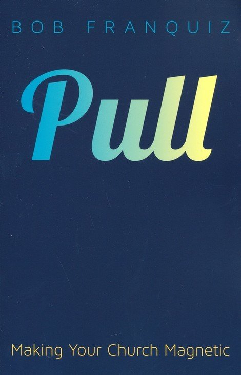 Pull: Making your church magnetic. -Franquiz
