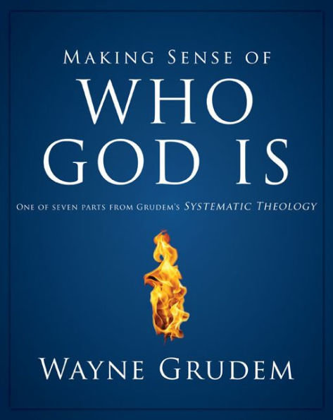 Making sense of Who is God- Wayne Grudem