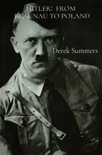 Hitler! From Braunau to Poland - by Derek Summers (Paperback)