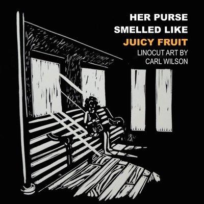 Her Purse Smelled Like Juicy Fruit