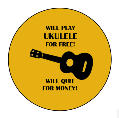Play Ukulele For Free, Will Quit For Money