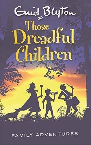 Those Dreadful Children (Family Adventures-6) by Enid Blyton