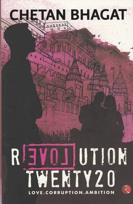 Revolution 2020 Love, Corruption, Ambition  by Chetan Bhagat