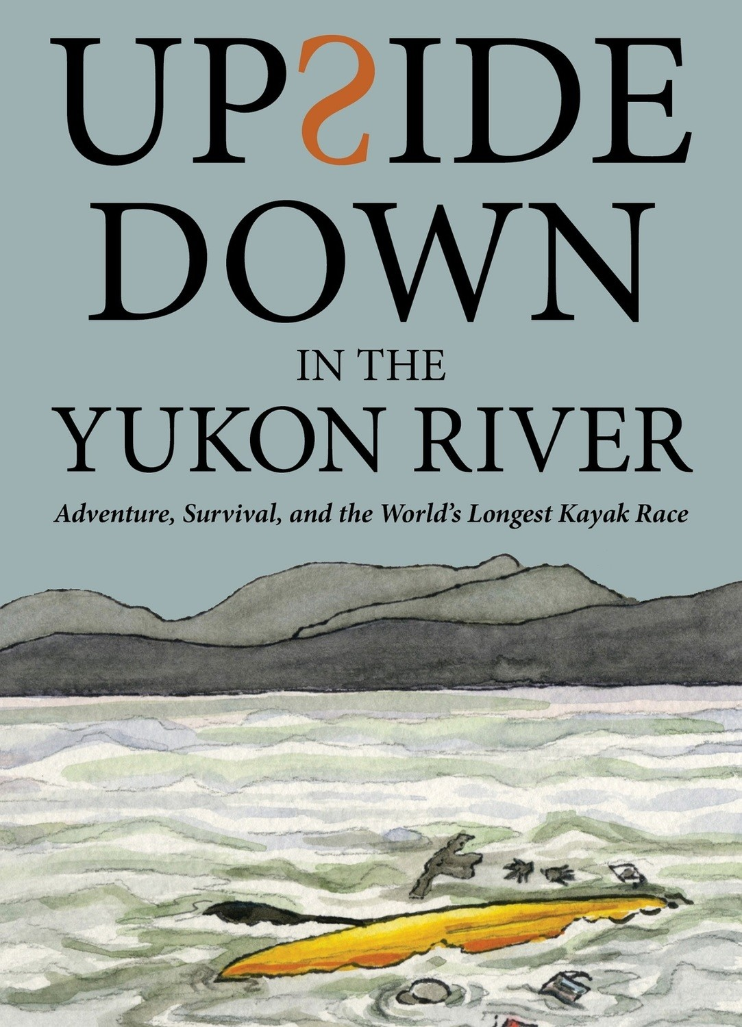 Upside Down in the Yukon River - Audiobook, written and narrated by Steve Cannon