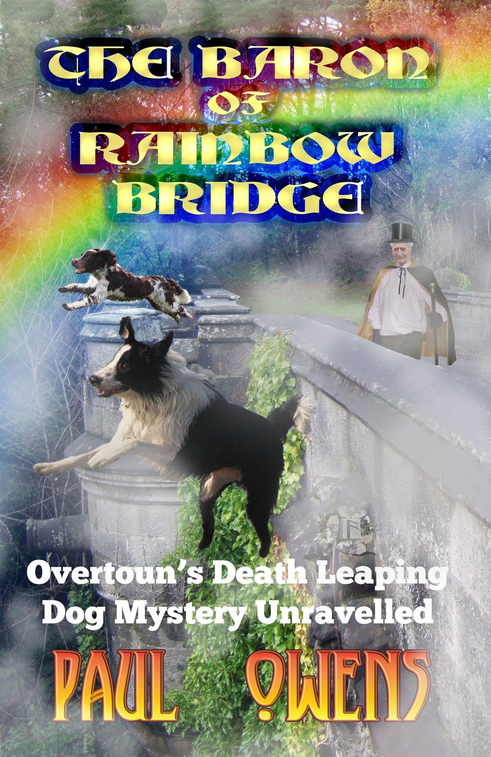 The Baron of Rainbow Bridge: Overtoun's Death Leaping Dog Mystery  Unravelled Book