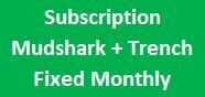 Mudshark + Trench  Fixed - Per Month