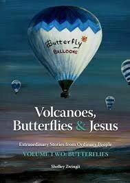 Butterflies, Volcanoes & Jesus: Volume 2 - Butterflies: Extraordinary Stories from Ordinary People