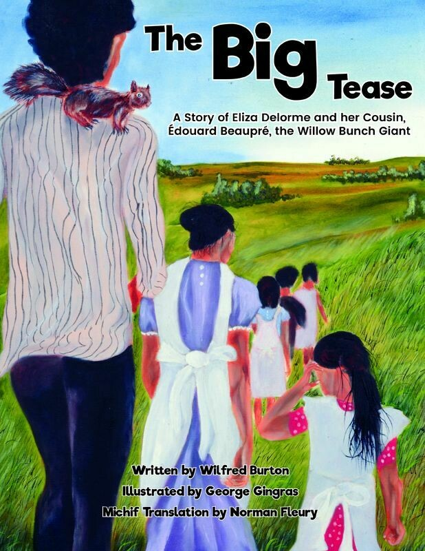 Big Tease, The: A Story of Eliza Delorme and her Cousin, Édouard Beaupré, the Willow Bunch Giant