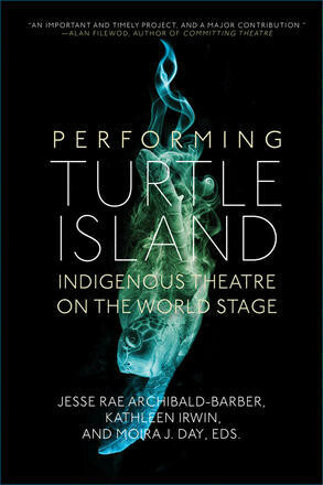 Performing Turtle Island: Indigenous Theatre on the World Stage