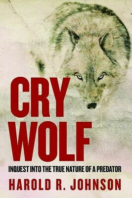 Cry Wolf: Inquest Into the True Nature of a Predator
