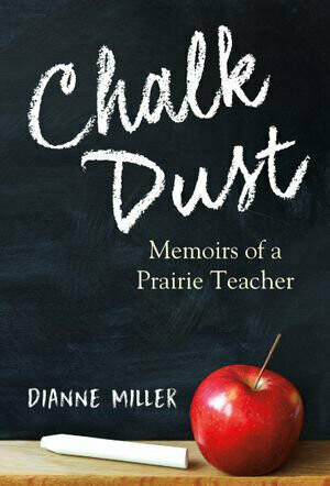Chalk Dust: Memoirs of a Prairie Teacher