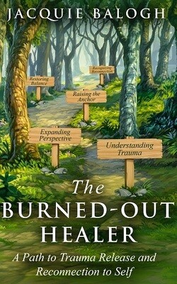 Burned-Out Healer, The: A Path to Trauma Release and Reconnection to Self