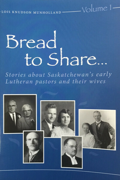 Bread to Share...Volume 1: Stories about Saskatchewan's early Lutheran pastors and their wives