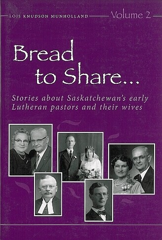 Bread to Share... Volume 2: Stories about Saskatchewan's early Lutheran pastors and their wives