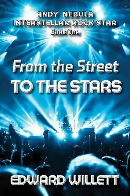 From The Streets to the Stars: Andy Nebula, Interstellar Rockstar - Book One