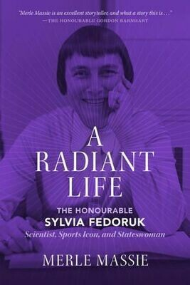 Radiant Life, A: The Honourable Sylvia Fedoruk, Scientist, Sports Icon, and Stateswoman