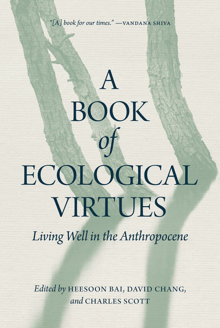Book of Ecological Virtues, A: Living Well in the Anthropocene