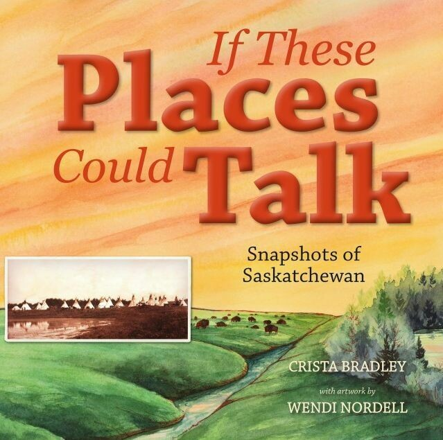 If These Places Could Talk: Snapshots of Saskatchewan