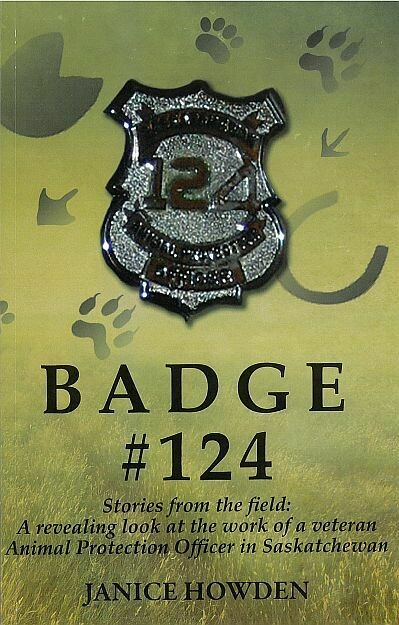Badge #124: Stories from the Field: A revealing look at the work of a veteran Animal Protection Officer in SK