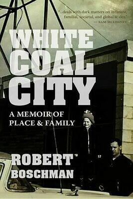 White Coal City: A Memoir of Place & Family